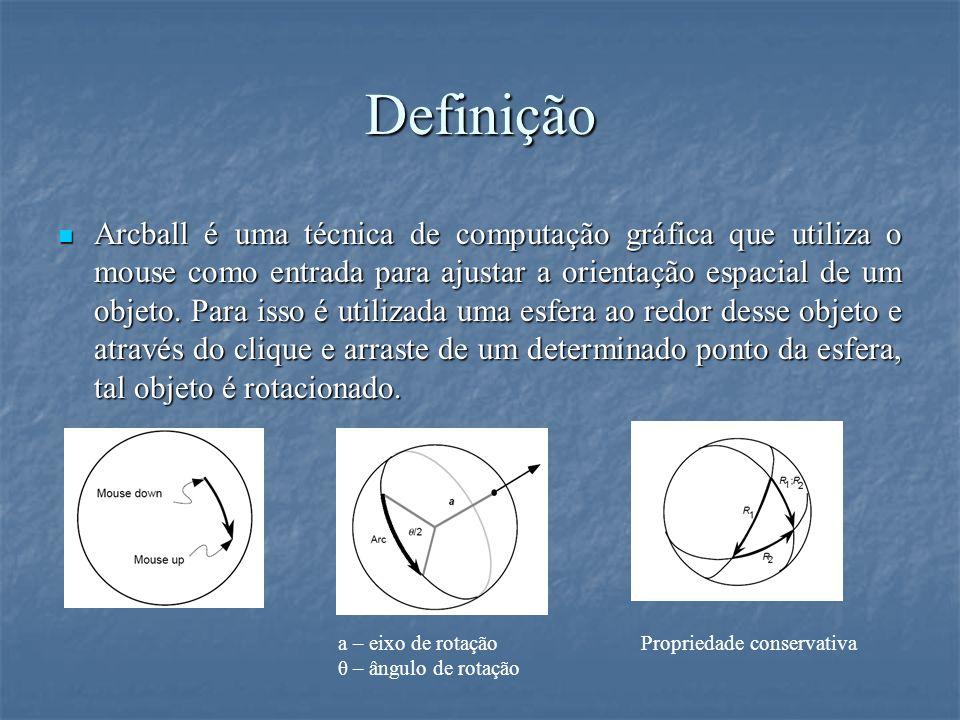 Definição Arcball é uma técnica de computação gráfica que utiliza o mouse como entrada para ajustar a orientação espacial de um objeto. Para isso é ut