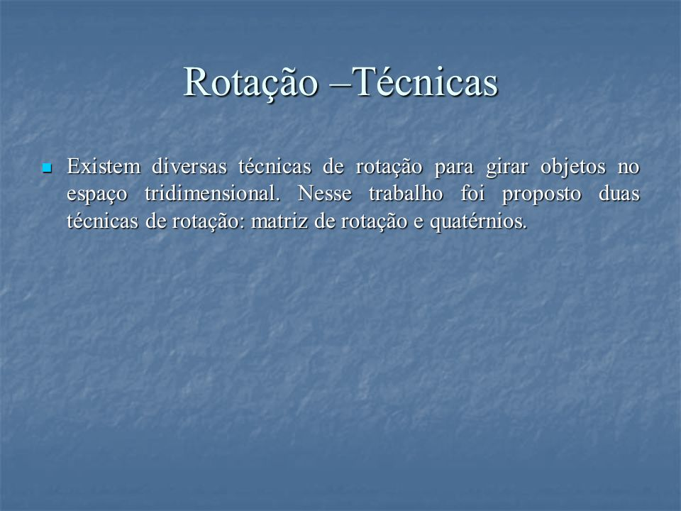 Rotação em torno de um eixo arbitrário Rotação em torno de um eixo arbitrário Matriz resultante Matriz resultante Matriz de rotação x y z ê ê – eixo de rotação θ – ângulo de rotação