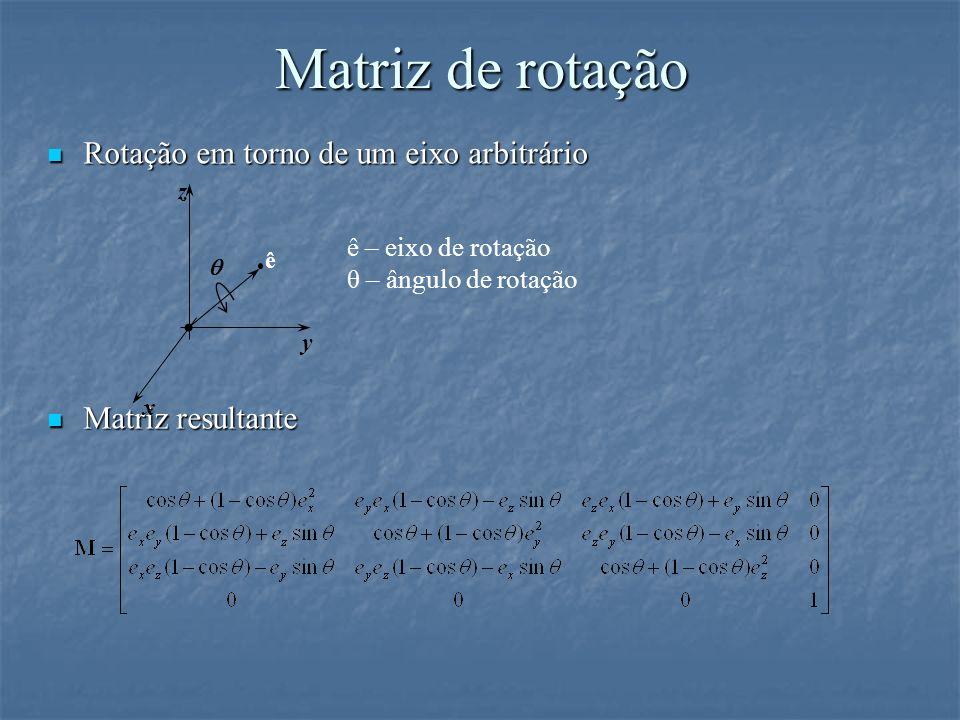 Rotação em torno de um eixo arbitrário Rotação em torno de um eixo arbitrário Matriz resultante Matriz resultante Matriz de rotação x y z ê ê – eixo d