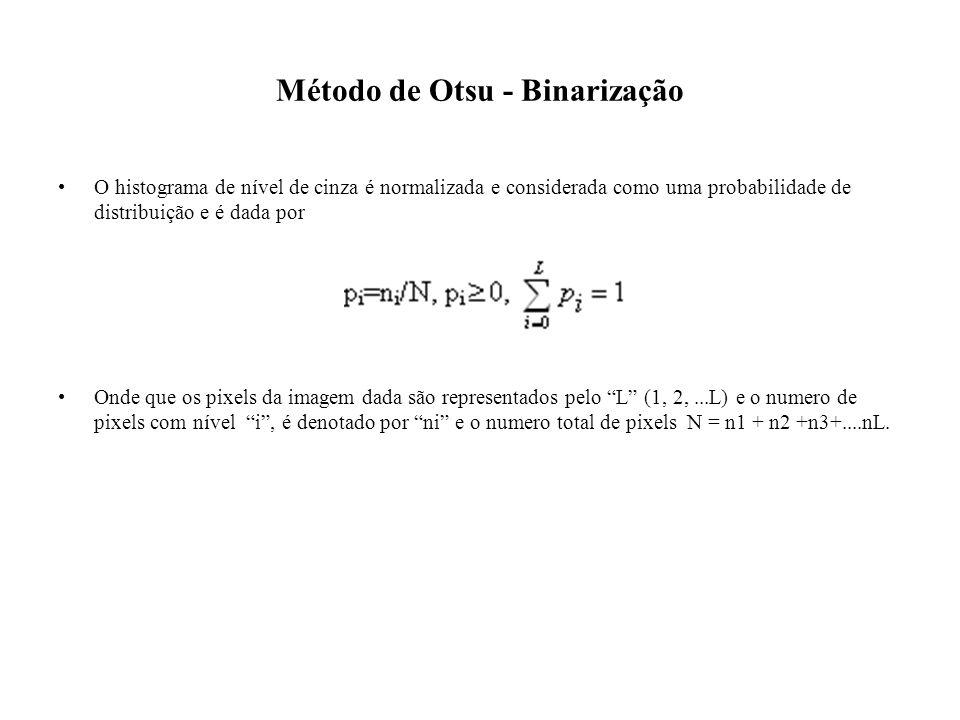 Método de Otsu - Binarização O histograma de nível de cinza é normalizada e considerada como uma probabilidade de distribuição e é dada por Onde que o
