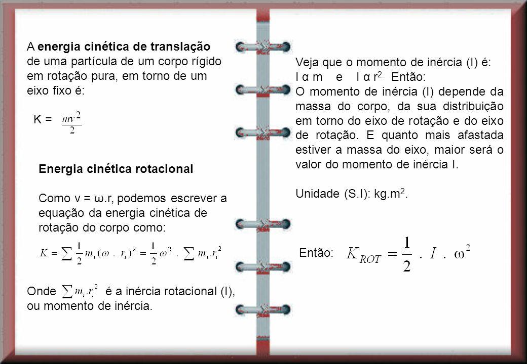 Veja que o momento de inércia (I) é: I α m e I α r 2. Então: O momento de inércia (I) depende da massa do corpo, da sua distribuição em torno do eixo