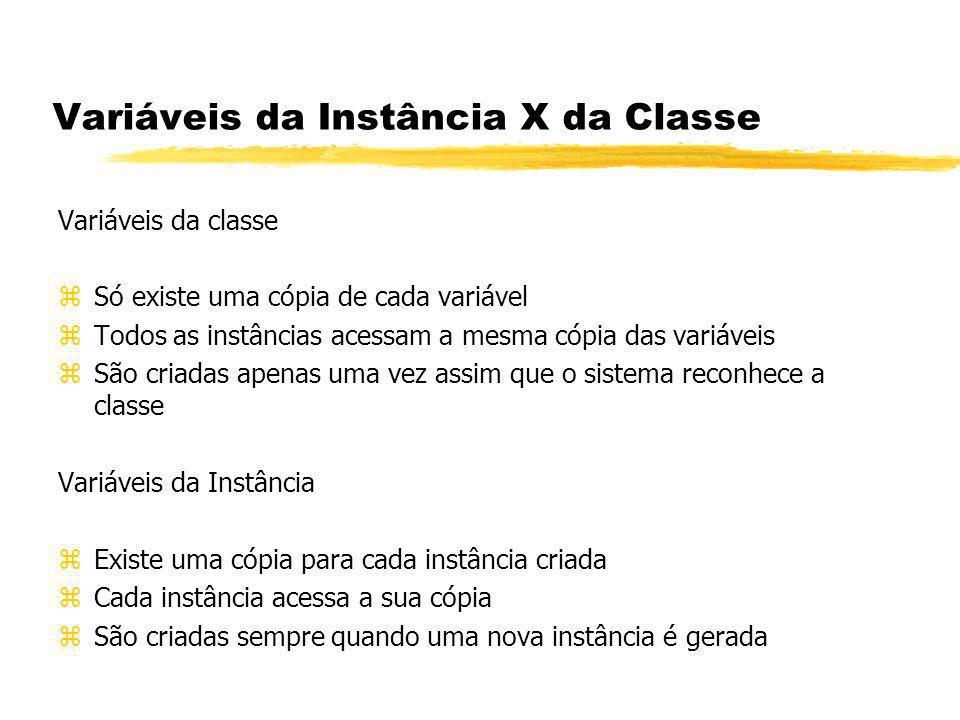 Variáveis da Instância X da Classe Variáveis da classe zSó existe uma cópia de cada variável zTodos as instâncias acessam a mesma cópia das variáveis
