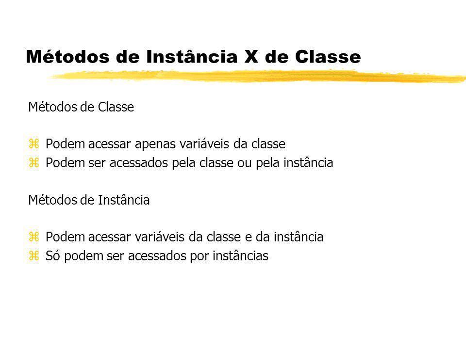 Métodos de Instância X de Classe Métodos de Classe zPodem acessar apenas variáveis da classe zPodem ser acessados pela classe ou pela instância Método