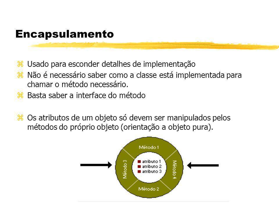 Encapsulamento zUsado para esconder detalhes de implementação zNão é necessário saber como a classe está implementada para chamar o método necessário.