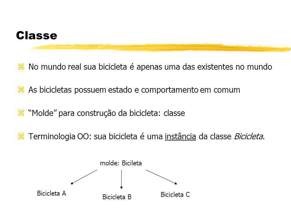 Classe X Instância I zPara criar o objeto bicicleta no mundo OO é necessário: ycriar uma classe de bicicletas (molde) yinstanciar a classe gerando então o objeto bicicleta (instância) zCom um molde você gera vários objetos parecidos.