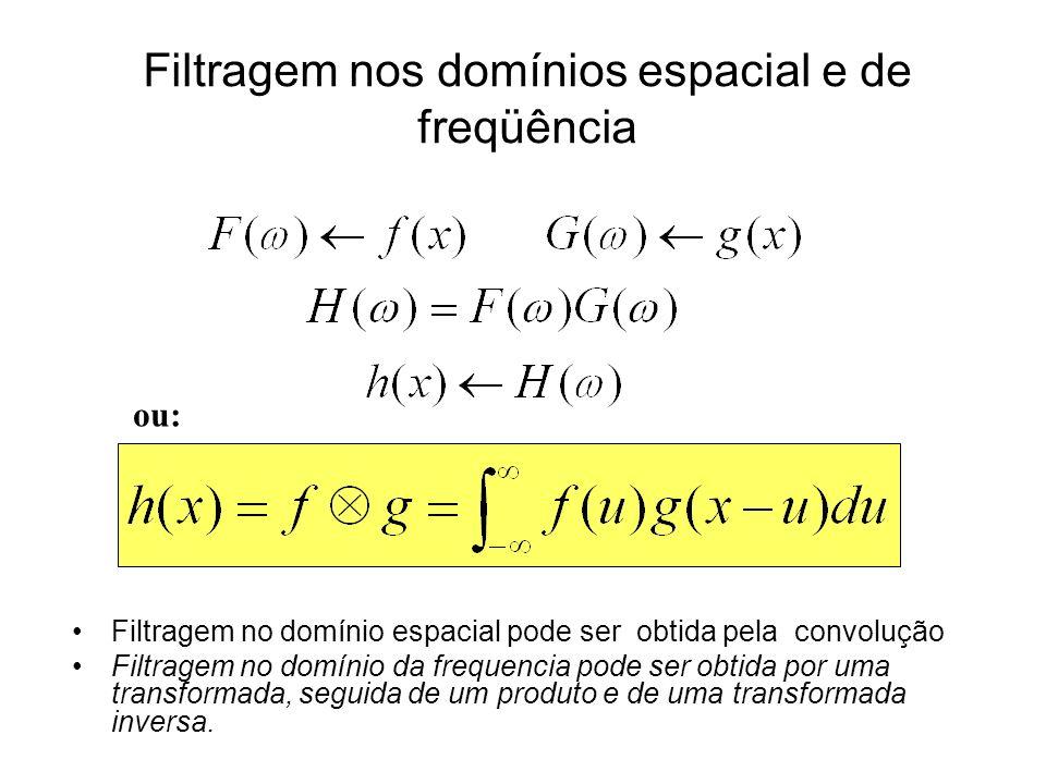 Filtragem nos domínios espacial e de freqüência Filtragem no domínio espacial pode ser obtida pela convolução Filtragem no domínio da frequencia pode