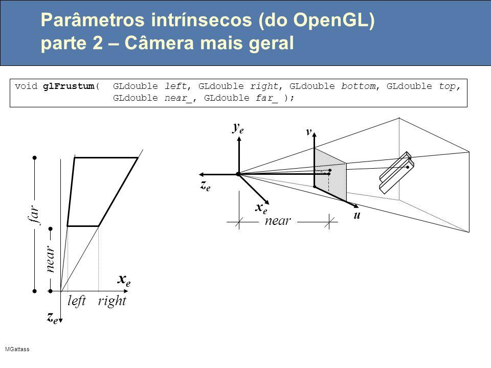 MGattass Parâmetros intrínsecos (do OpenGL) parte 2 – Câmera mais geral void glFrustum( GLdouble left, GLdouble right, GLdouble bottom, GLdouble top,