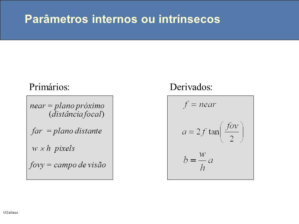 MGattass Parâmetros internos ou intrínsecos near = plano próximo (distância focal) fovy = campo de visão w h pixels far = plano distante Primários:Der