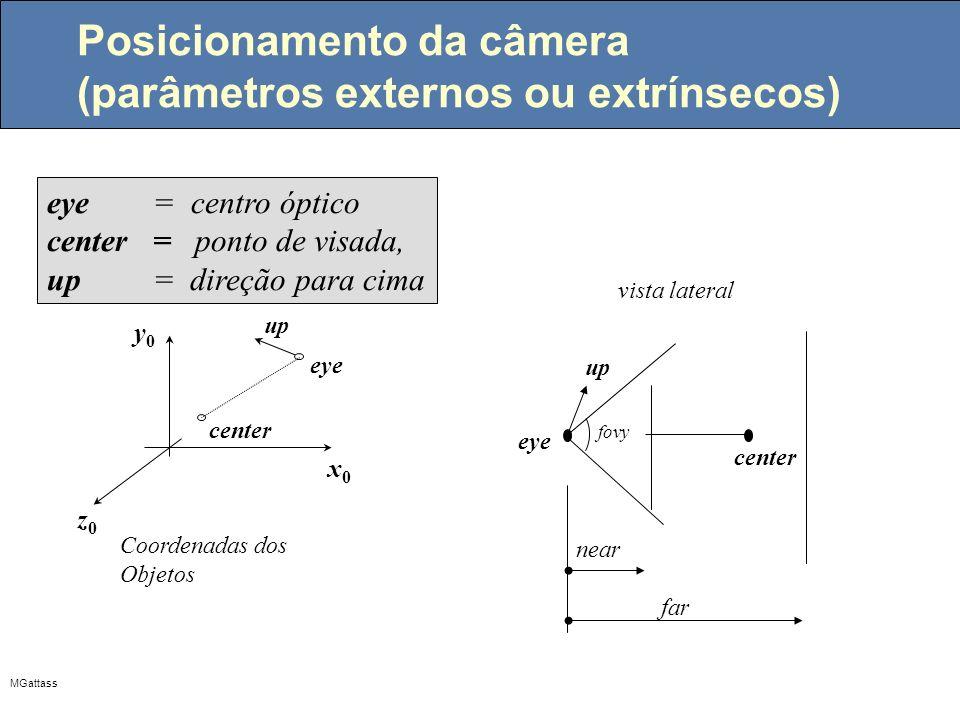 MGattass Posicionamento da câmera (parâmetros externos ou extrínsecos) eye = centro óptico center = ponto de visada, up = direção para cima Coordenada