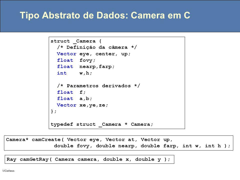 MGattass Tipo Abstrato de Dados: Camera em C struct _Camera { /* Definição da câmera */ Vector eye, center, up; float fovy; float nearp,farp; int w,h;