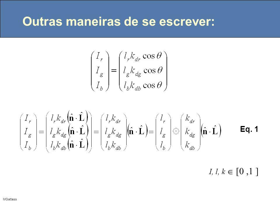 MGattass Outras maneiras de se escrever: I, l, k [0,1 ] Eq. 1