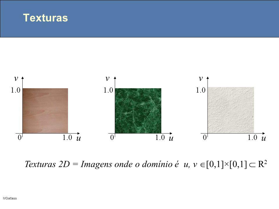 MGattass Texturas u v 1.0 0 u 0 v u 0 v Texturas 2D = Imagens onde o domínio é u, v [0,1]×[0,1] R 2