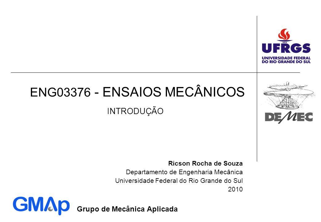 Grupo de Mecânica Aplicada ENG03376 - ENSAIOS MECÂNICOS Ricson Rocha de Souza Departamento de Engenharia Mecânica Universidade Federal do Rio Grande d