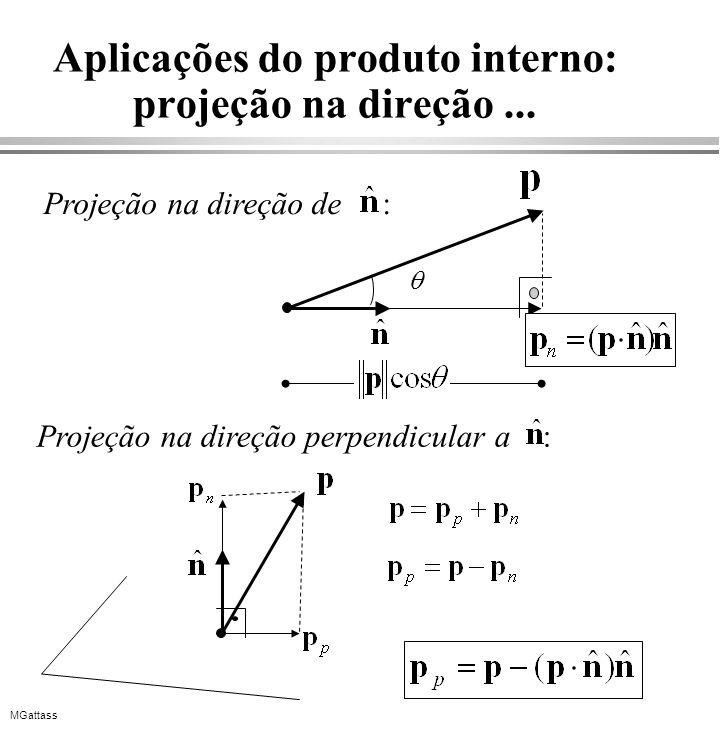 MGattass Aplicações do produto interno: projeção na direção... Projeção na direção de : Projeção na direção perpendicular a :