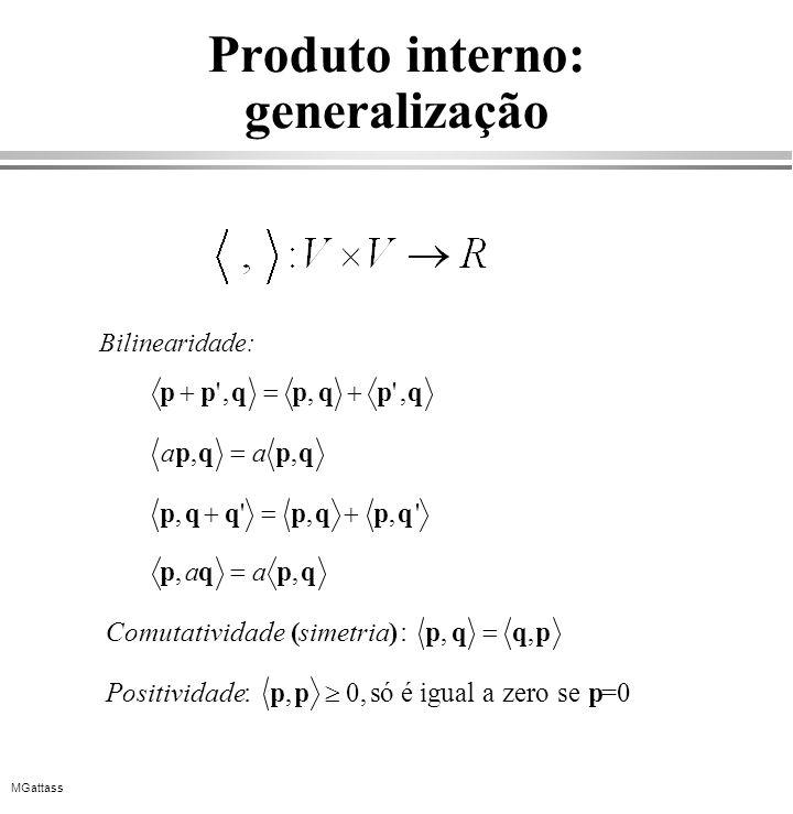 MGattass Produto interno: generalização qpqpqpp,',,' qpqp,,aa ',,',qpqpqqp qpqp,,aa Comutatividade(simetria): pqqp,, Positividade:,0, ppsóé igual a ze