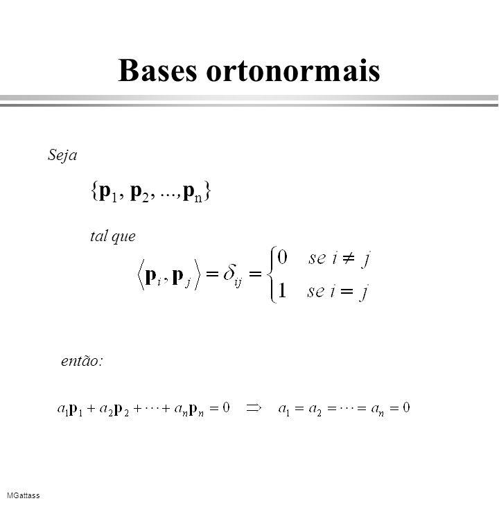 MGattass Bases ortonormais {p 1, p 2,...,p n } Seja tal que então: