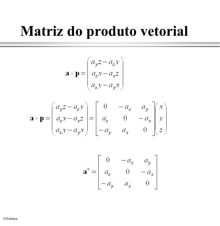 MGattass Matriz do produto vetorial