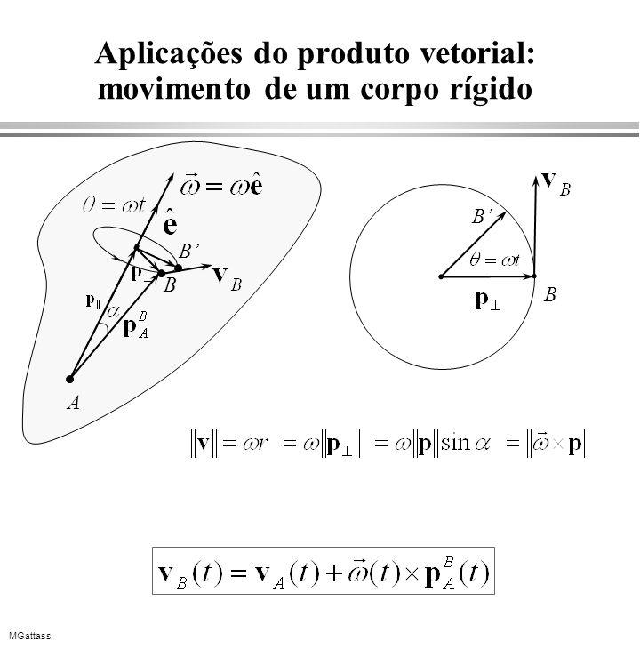MGattass Aplicações do produto vetorial: movimento de um corpo rígido A B B B B