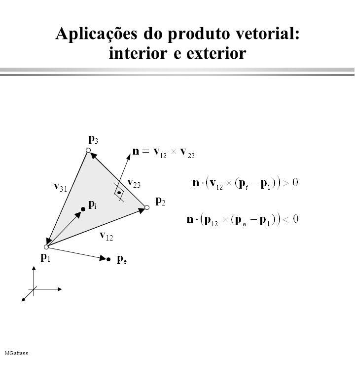 MGattass Aplicações do produto vetorial: interior e exterior p1p1 p2p2 p3p3 v 31 v 12 v 23 pepe pipi