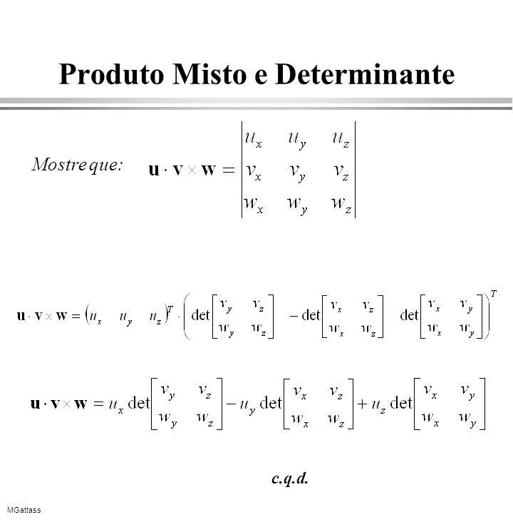 MGattass Produto Misto e Determinante Mostre que: c.q.d.