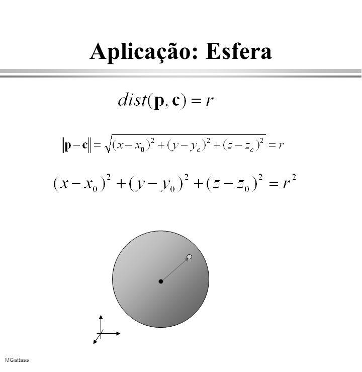 MGattass Propriedades Gerais de Espaços Vetoriais 1.Comutatividade: p + q = q + p 2.Associatividade: (p + q)+r = p + ( q + r) 3.Vetor nulo: p + 0 = 0+ p = p 4.Inverso aditivo: p + (- p) = 0 5.Distributividade: (a+b)p = a p + b p e a(p + q) =a p +a q 6.Multiplicação por 1: 1.