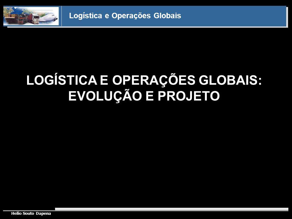 Logística e Operações Globais Helio Souto Dapena LOGÍSTICA E OPERAÇÕES GLOBAIS: EVOLUÇÃO E PROJETO