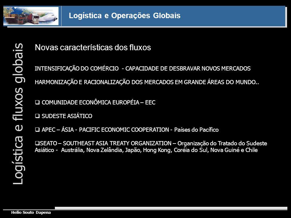 Logística e Operações Globais Helio Souto Dapena Novas características dos fluxos Logística e fluxos globais INTENSIFICAÇÃO DO COMÉRCIO - CAPACIDADE D