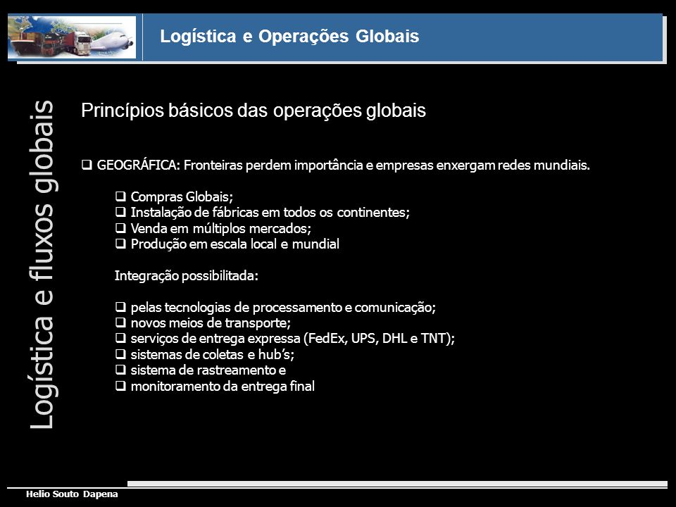 Logística e Operações Globais Helio Souto Dapena Princípios básicos das operações globais Logística e fluxos globais GEOGRÁFICA: Fronteiras perdem imp