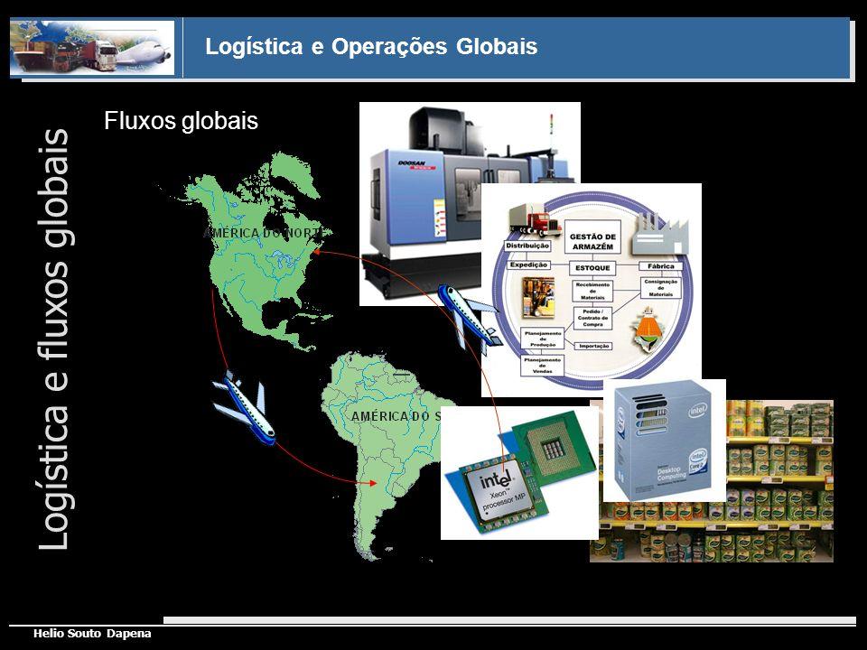 Logística e Operações Globais Helio Souto Dapena Novas características dos fluxos Logística e fluxos globais INTENSIFICAÇÃO DO COMÉRCIO - CAPACIDADE DE DESBRAVAR NOVOS MERCADOS HARMONIZAÇÃO E RACIONALIZAÇÃO DOS MERCADOS EM GRANDE ÁREAS DO MUNDO..