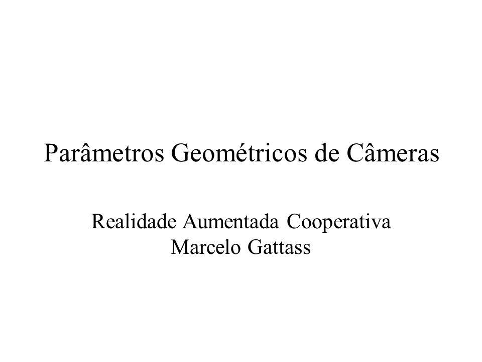 Parâmetros da câmera Extrínsecos ou externos –Localização e orientação da câmera Intrínsecos ou internos –Definem a relação entre um ponto em coordenadas da câmera e o pixel Calibração de câmeras: estimativas destes parâmetros.