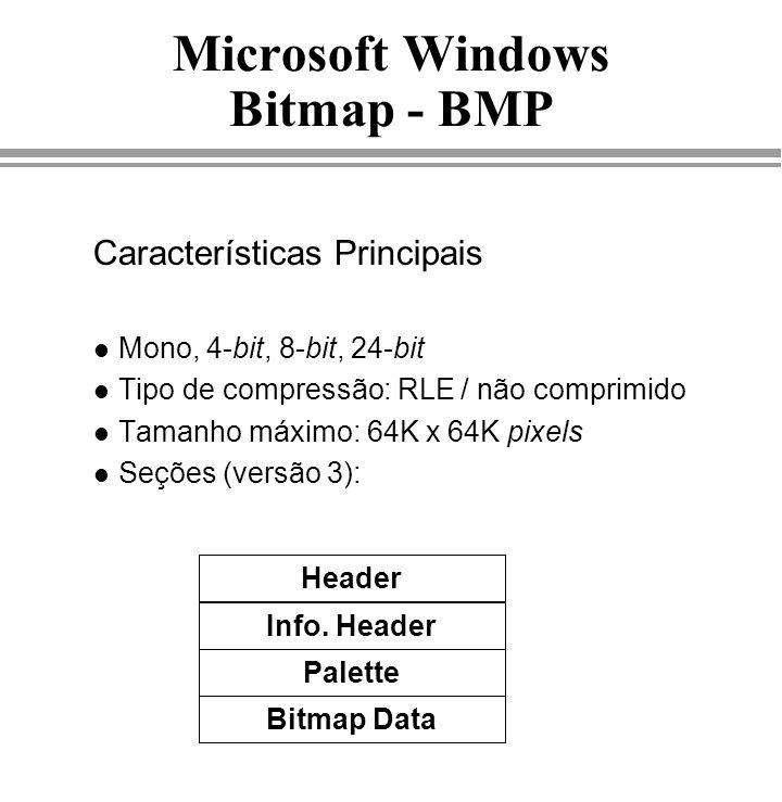 Microsoft Windows Bitmap - BMP Características Principais l Mono, 4-bit, 8-bit, 24-bit l Tipo de compressão: RLE / não comprimido l Tamanho máximo: 64