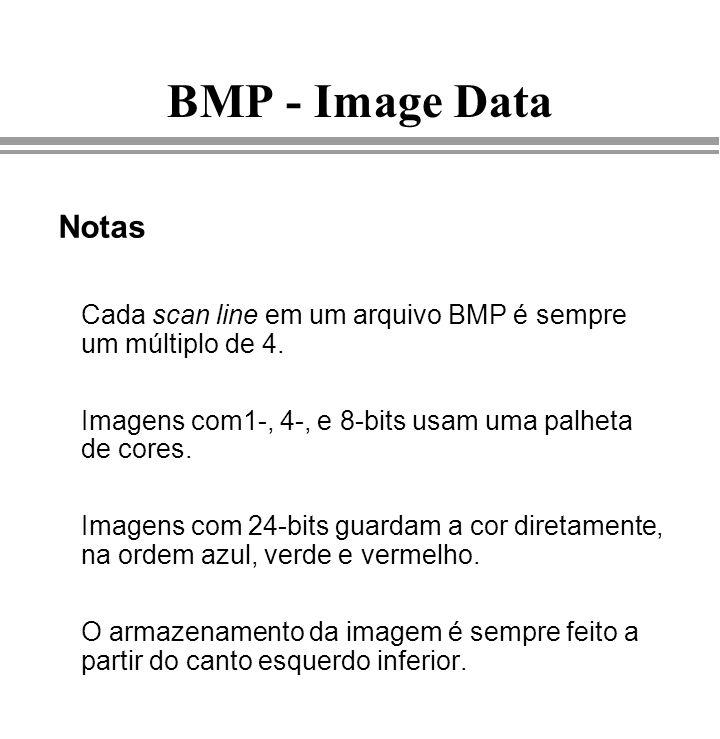 BMP - Image Data Notas Cada scan line em um arquivo BMP é sempre um múltiplo de 4. Imagens com1-, 4-, e 8-bits usam uma palheta de cores. Imagens com