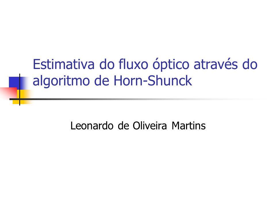 Estimativa do fluxo óptico através do algoritmo de Horn-Shunck Leonardo de Oliveira Martins