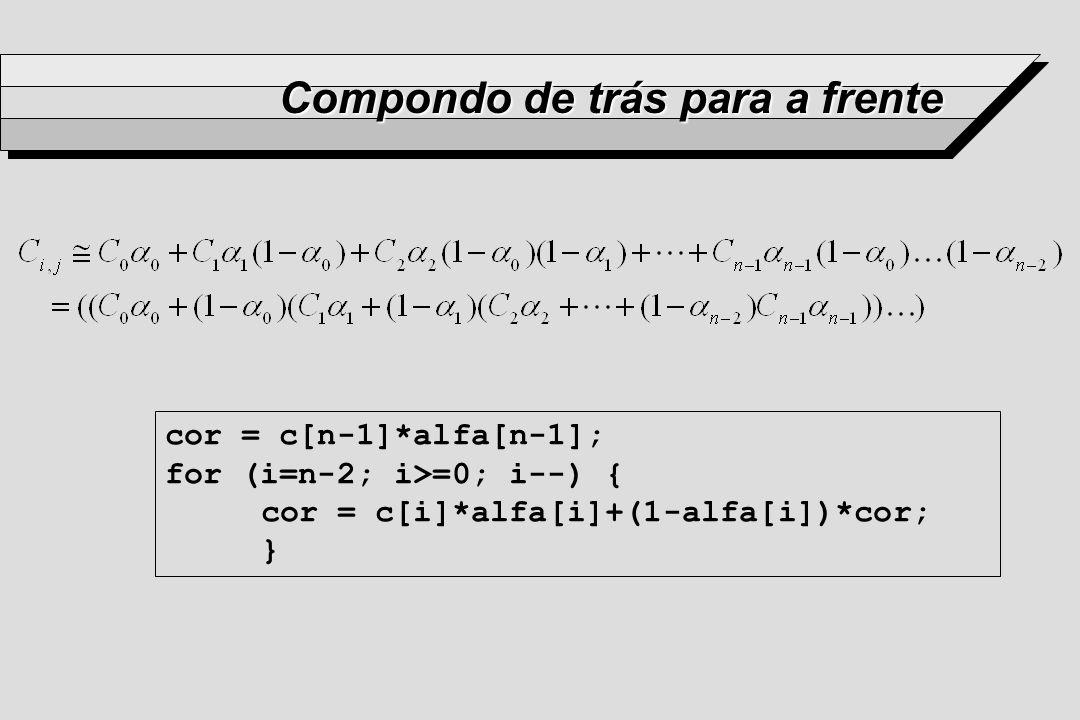 Compondo de trás para a frente cor = c[n-1]*alfa[n-1]; for (i=n-2; i>=0; i--) { cor = c[i]*alfa[i]+(1-alfa[i])*cor; }