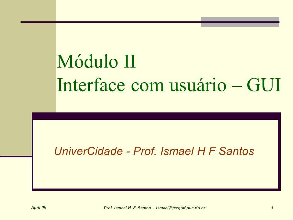 April 05 Prof. Ismael H. F. Santos - ismael@tecgraf.puc-rio.br 12 Exemplo de aplicação Swing