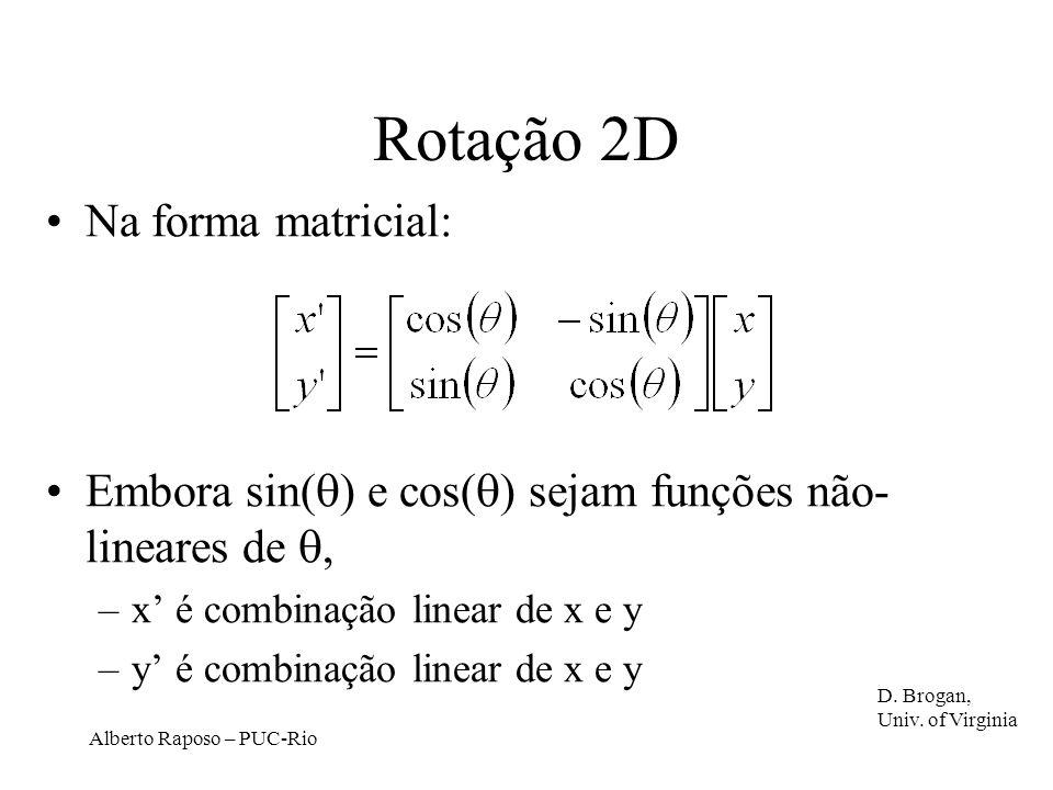 Alberto Raposo – PUC-Rio Rotação 2D Na forma matricial: Embora sin( ) e cos( ) sejam funções não- lineares de, –x é combinação linear de x e y –y é combinação linear de x e y D.