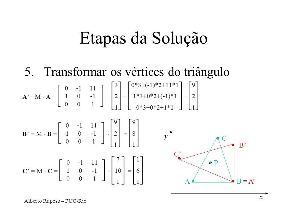 Alberto Raposo – PUC-Rio Etapas da Solução 5.Transformar os vértices do triângulo y x C BA P B = A C