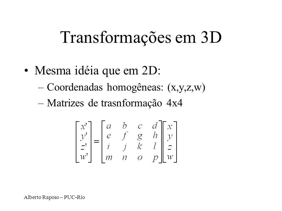 Alberto Raposo – PUC-Rio Transformações em 3D Mesma idéia que em 2D: –Coordenadas homogêneas: (x,y,z,w) –Matrizes de trasnformação 4x4