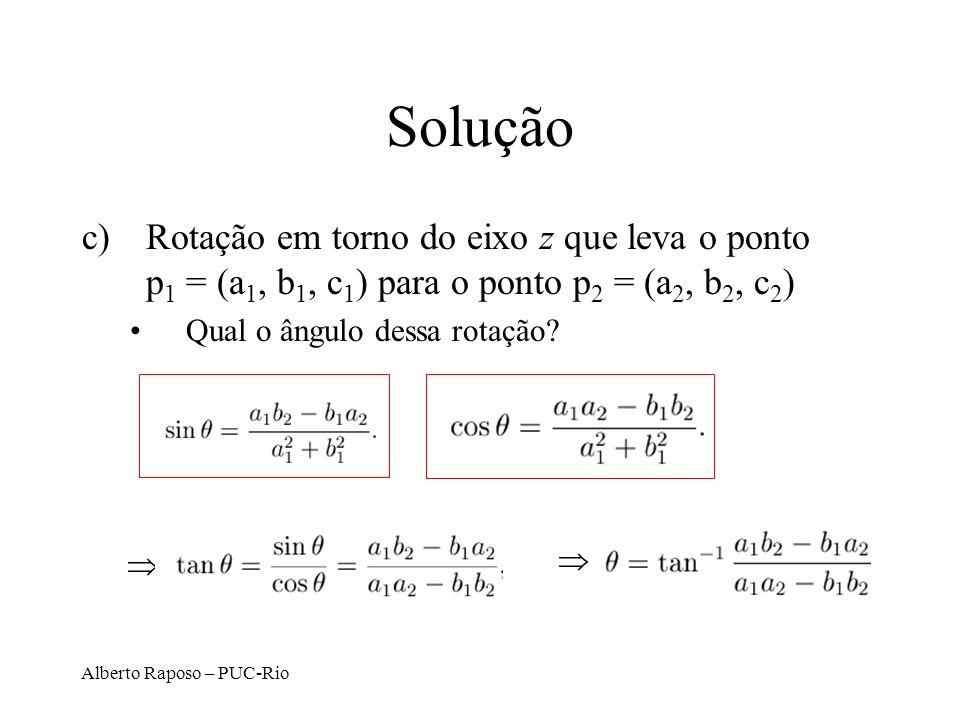 Alberto Raposo – PUC-Rio Solução c)Rotação em torno do eixo z que leva o ponto p 1 = (a 1, b 1, c 1 ) para o ponto p 2 = (a 2, b 2, c 2 ) Qual o ângulo dessa rotação?
