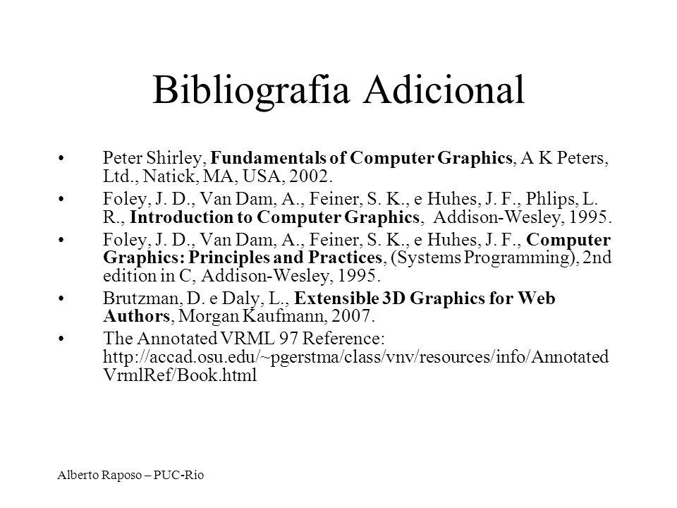 Alberto Raposo – PUC-Rio Bibliografia Adicional Peter Shirley, Fundamentals of Computer Graphics, A K Peters, Ltd., Natick, MA, USA, 2002.