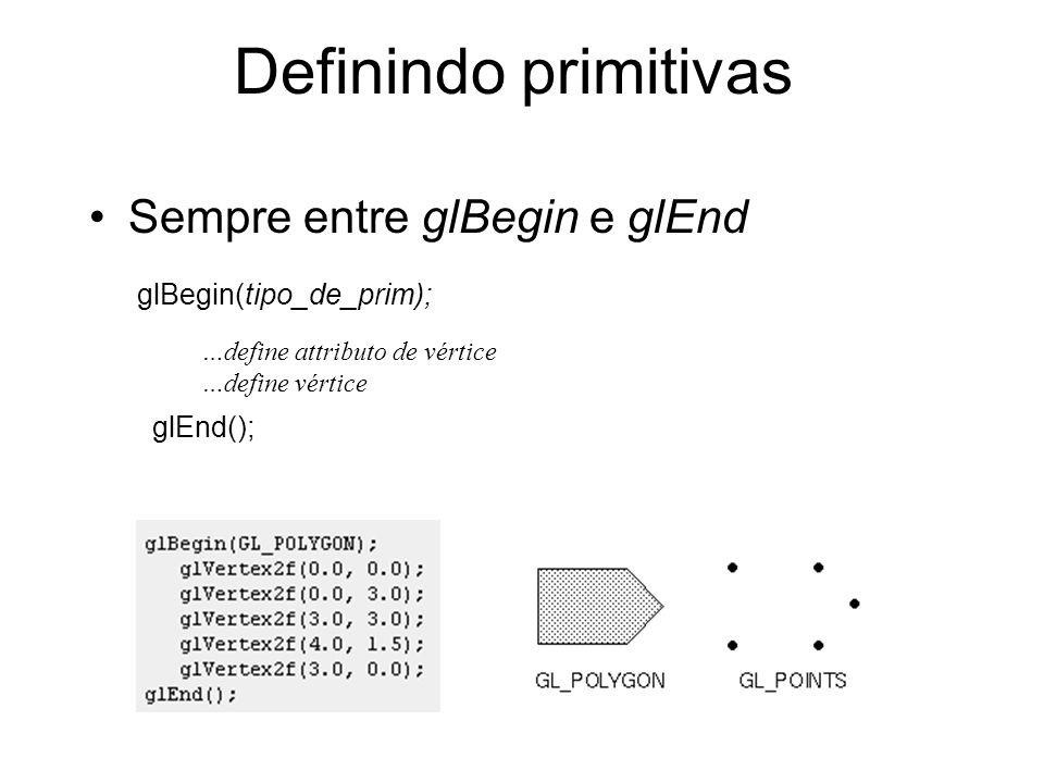 Definindo primitivas Sempre entre glBegin e glEnd …define attributo de vértice …define vértice glBegin(tipo_de_prim); glEnd();