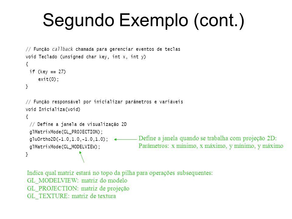 Segundo Exemplo (cont.) Indica qual matriz estará no topo da pilha para operações subsequentes: GL_MODELVIEW: matriz do modelo GL_PROJECTION: matriz d