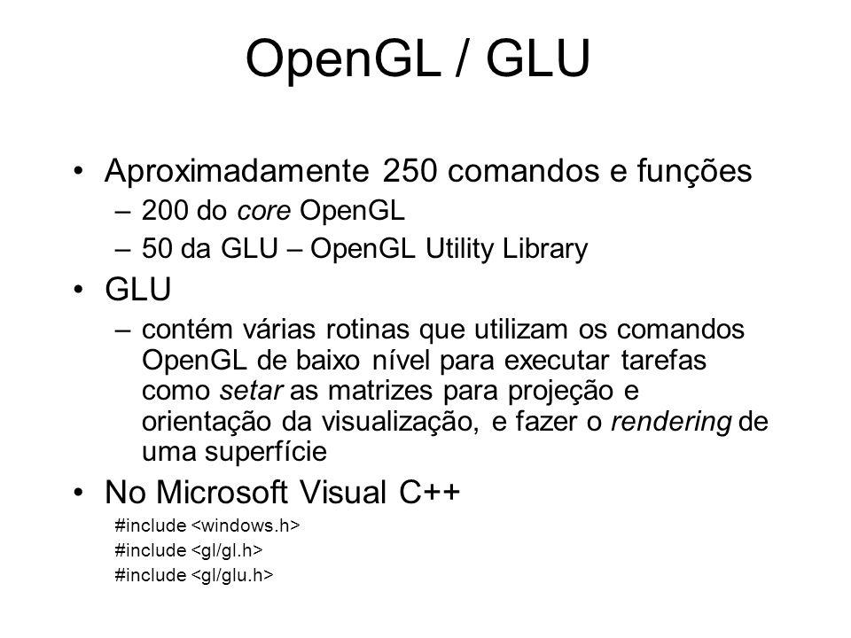 OpenGL / GLU Aproximadamente 250 comandos e funções –200 do core OpenGL –50 da GLU – OpenGL Utility Library GLU –contém várias rotinas que utilizam os