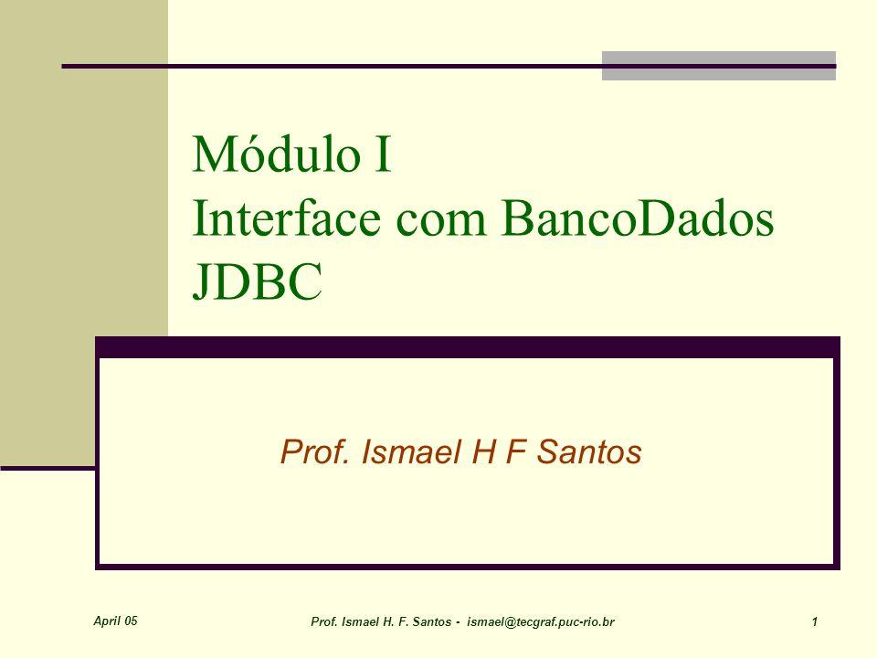 April 05 Prof. Ismael H. F. Santos - ismael@tecgraf.puc-rio.br 32 DriverManager JDBC POO-Java
