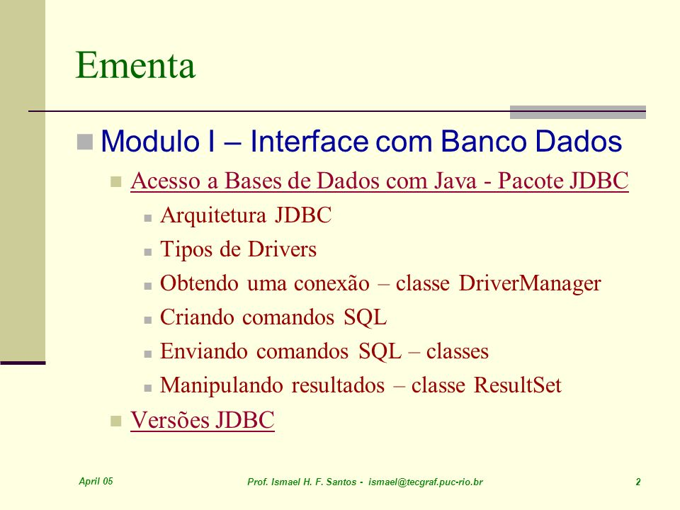 April 05 Prof. Ismael H. F. Santos - ismael@tecgraf.puc-rio.br 3 Arquitetura JDBC POO-Java