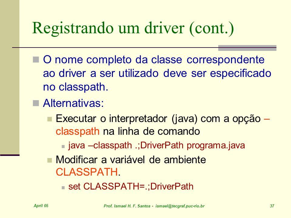 April 05 Prof. Ismael H. F. Santos - ismael@tecgraf.puc-rio.br 37 Registrando um driver (cont.) O nome completo da classe correspondente ao driver a s