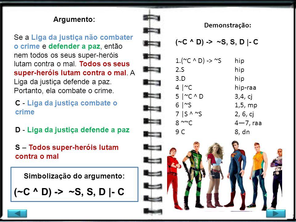 Argumento: Se a Liga da justiça não combater o crime e defender a paz, então nem todos os seus super-heróis lutam contra o mal. Todos os seus super-he