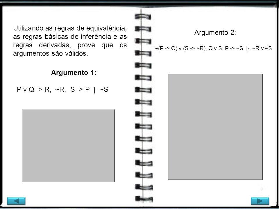 Utilizando as regras de equivalência, as regras básicas de inferência e as regras derivadas, prove que os argumentos são válidos. Argumento 2: ~(P ->