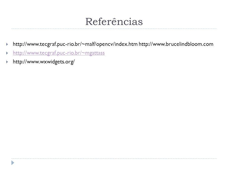 Referências http://www.tecgraf.puc-rio.br/~malf/opencv/index.htm http://www.brucelindbloom.com http://www.tecgraf.puc-rio.br/~mgattass http://www.wxwi