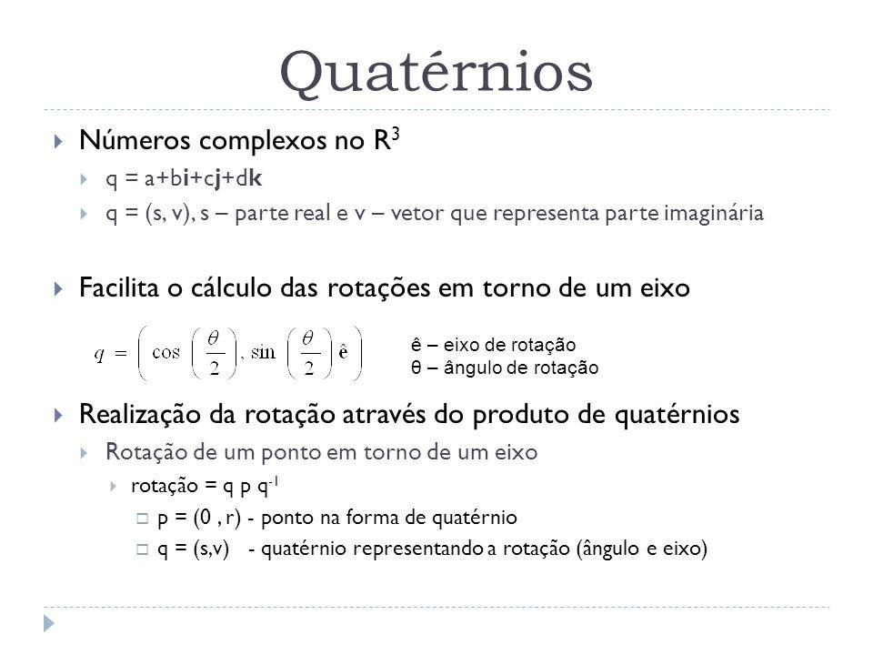 Quatérnios Números complexos no R 3 q = a+bi+cj+dk q = (s, v), s – parte real e v – vetor que representa parte imaginária Facilita o cálculo das rotaç